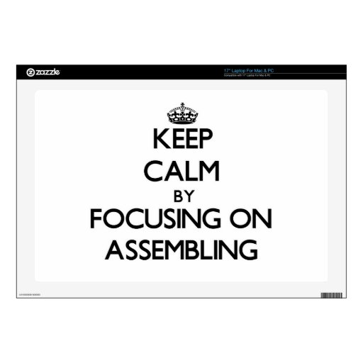 "Keep Calm by focusing on Assembling 17"" Laptop Decals"