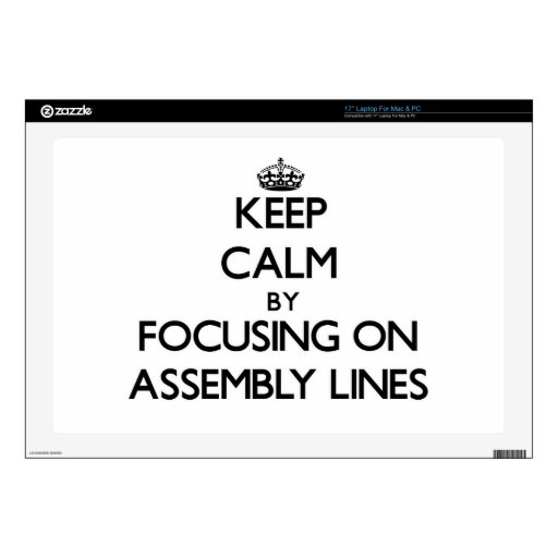 "Keep Calm by focusing on Assembly Lines Skins For 17"" Laptops"