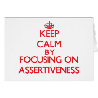 Keep Calm by focusing on Assertiveness Greeting Card