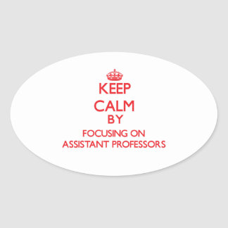 Keep Calm by focusing on Assistant Professors Oval Sticker