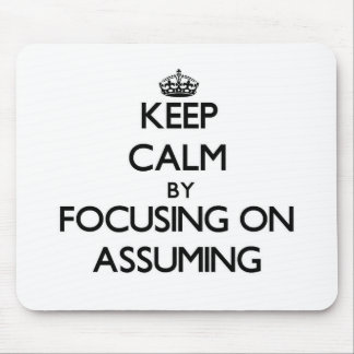 Keep Calm by focusing on Assuming Mouse Pads