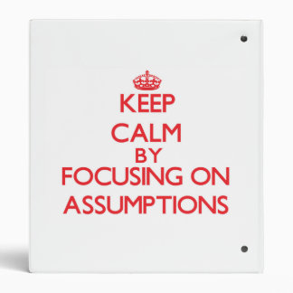 Keep Calm by focusing on Assumptions 3 Ring Binders