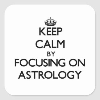 Keep Calm by focusing on Astrology Square Sticker