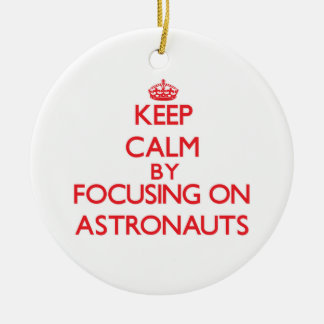 Keep Calm by focusing on Astronauts Ornament
