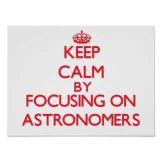 Keep Calm by focusing on Astronomers Poster