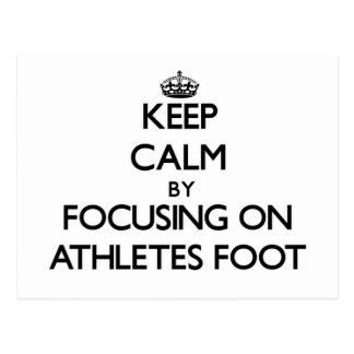 Keep Calm by focusing on Athletes Foot Post Cards