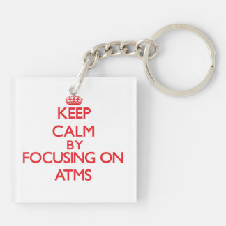 Keep Calm by focusing on Atms Double-Sided Square Acrylic Keychain