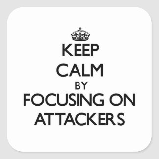 Keep Calm by focusing on Attackers Square Sticker