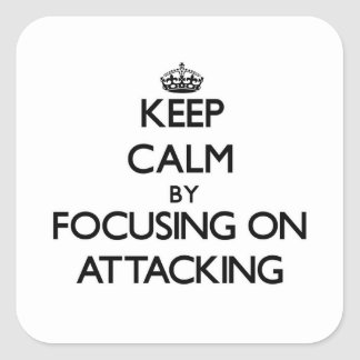 Keep Calm by focusing on Attacking Square Stickers