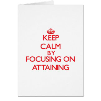 Keep Calm by focusing on Attaining Greeting Card