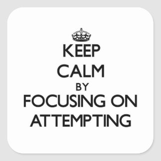 Keep Calm by focusing on Attempting Stickers
