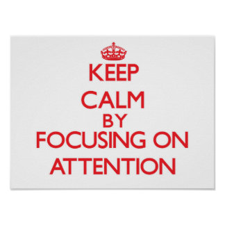Keep Calm by focusing on Attention Poster