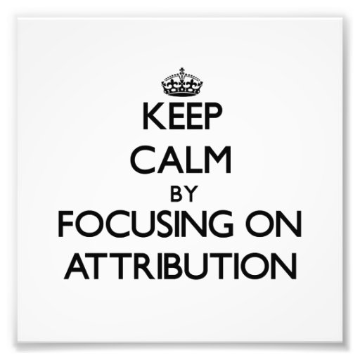Keep Calm by focusing on Attribution Photo
