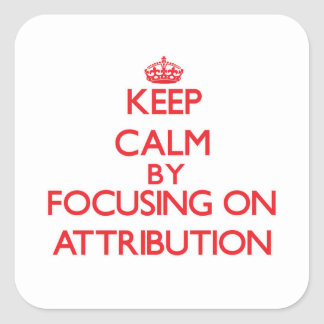 Keep Calm by focusing on Attribution Sticker
