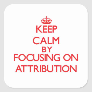 Keep Calm by focusing on Attribution Stickers