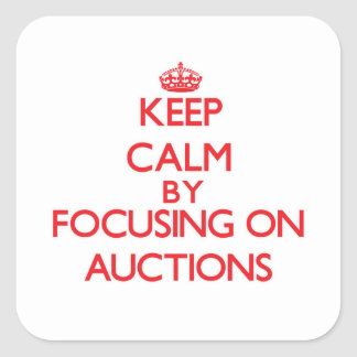 Keep Calm by focusing on Auctions Square Sticker