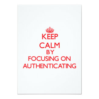 Keep Calm by focusing on Authenticating 5x7 Paper Invitation Card