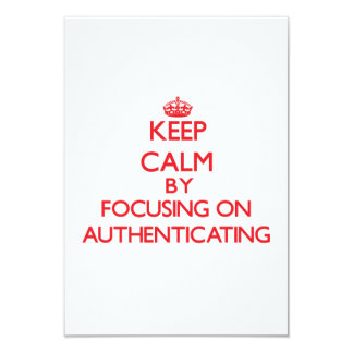 Keep Calm by focusing on Authenticating 3.5x5 Paper Invitation Card