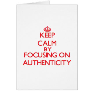 Keep Calm by focusing on Authenticity Greeting Card