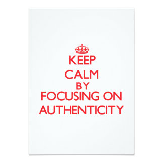 Keep Calm by focusing on Authenticity 5x7 Paper Invitation Card