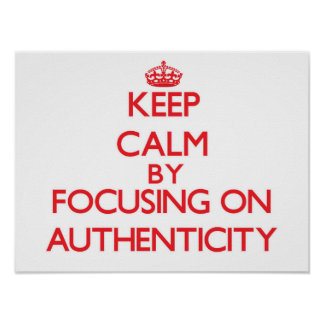 Keep Calm by focusing on Authenticity Print