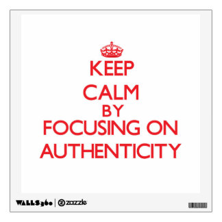 Keep Calm by focusing on Authenticity Room Decal
