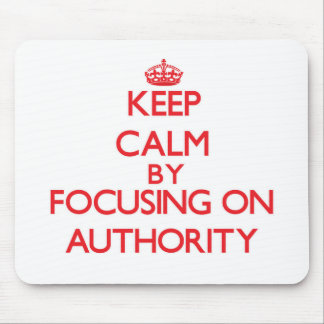 Keep Calm by focusing on Authority Mouse Pad