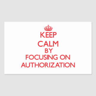Keep Calm by focusing on Authorization Stickers