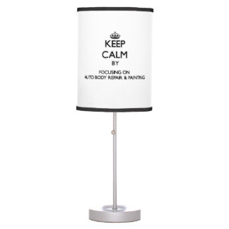 Keep calm by focusing on Auto Body Repair & Painti Table Lamp