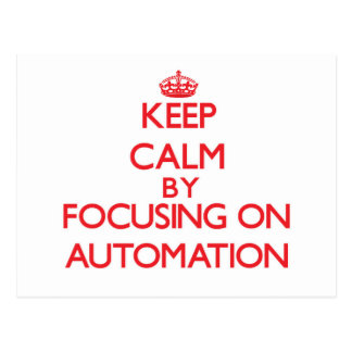 Keep Calm by focusing on Automation Postcard