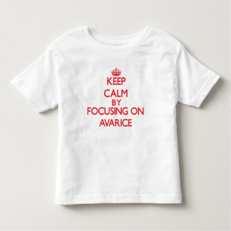 Keep Calm by focusing on Avarice T-shirt