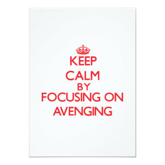 Keep Calm by focusing on Avenging Invitations