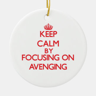 Keep Calm by focusing on Avenging Ornament