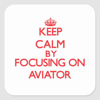 Keep Calm by focusing on Aviator Square Sticker