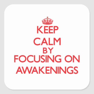 Keep Calm by focusing on Awakenings Square Sticker