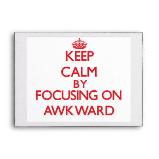 Keep Calm by focusing on Awkward Envelope