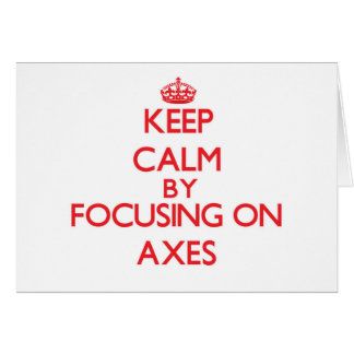 Keep Calm by focusing on Axes Greeting Card