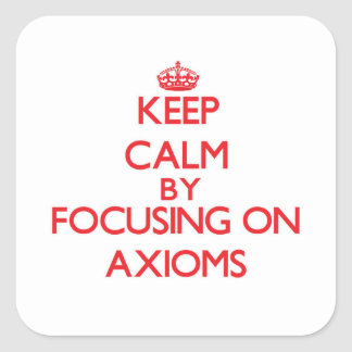 Keep Calm by focusing on Axioms Square Stickers