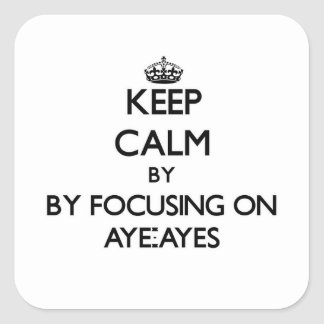Keep calm by focusing on Aye-Ayes Square Sticker