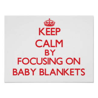 Keep Calm by focusing on Baby Blankets Print