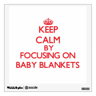 Keep Calm by focusing on Baby Blankets Room Decal