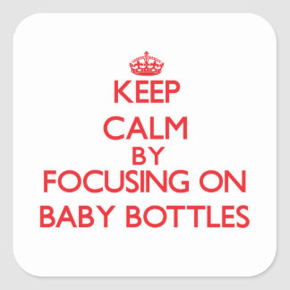 Keep Calm by focusing on Baby Bottles Square Sticker