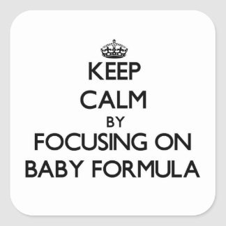 Keep Calm by focusing on Baby Formula Square Sticker