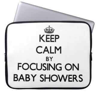 Keep Calm by focusing on Baby Showers Computer Sleeve