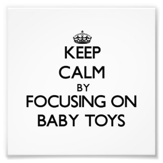 Keep Calm by focusing on Baby Toys Photograph