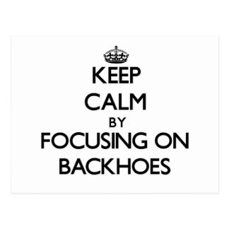 Keep Calm by focusing on Backhoes Post Card