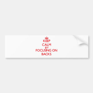 Keep Calm by focusing on Backs Bumper Stickers