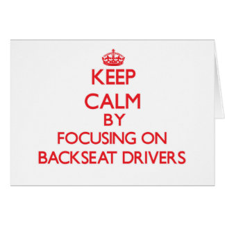 Keep Calm by focusing on Backseat Drivers Greeting Card