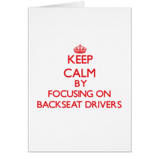 Keep Calm by focusing on Backseat Drivers Card