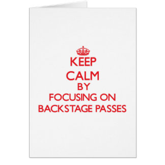 Keep Calm by focusing on Backstage Passes Cards